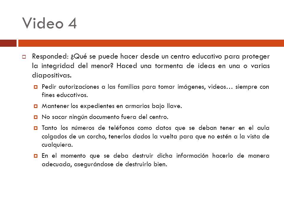 Video 4 Responded: ¿Qué se puede hacer desde un centro educativo para proteger la integridad del menor? Haced una tormenta de ideas en una o varias di
