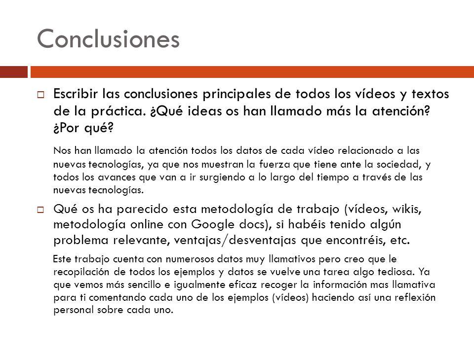 Conclusiones Escribir las conclusiones principales de todos los vídeos y textos de la práctica. ¿Qué ideas os han llamado más la atención? ¿Por qué? N