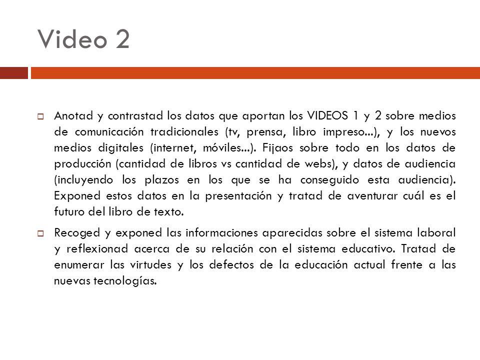 Video 2 Anotad y contrastad los datos que aportan los VIDEOS 1 y 2 sobre medios de comunicación tradicionales (tv, prensa, libro impreso...), y los nu