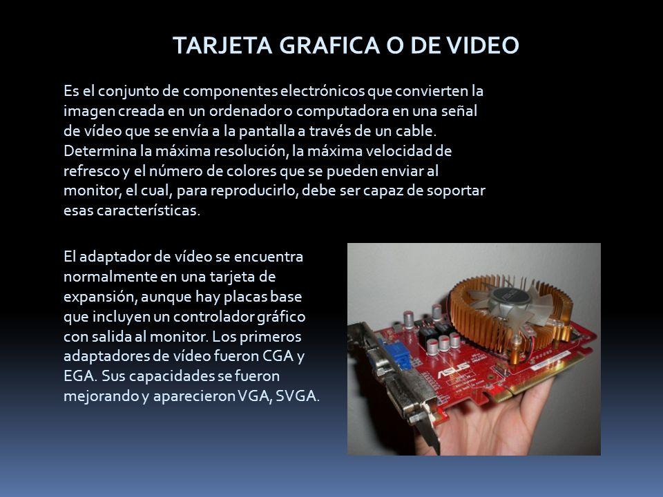 TARJETA GRAFICA O DE VIDEO Es el conjunto de componentes electrónicos que convierten la imagen creada en un ordenador o computadora en una señal de ví