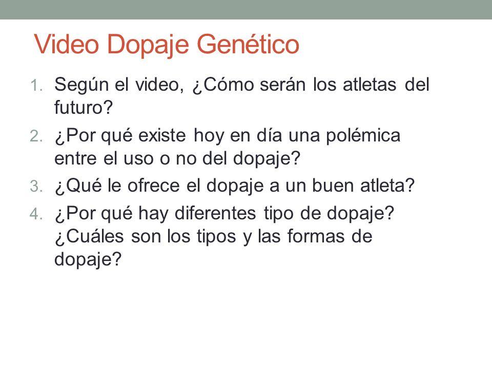 Video Dopaje Genético 1. Según el video, ¿Cómo serán los atletas del futuro? 2. ¿Por qué existe hoy en día una polémica entre el uso o no del dopaje?