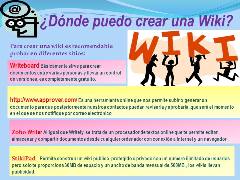 ¿Dónde puedo crear una Wiki? Para crear una wiki es recomendable probar en diferentes sitios: Writeboard Básicamente sirve para crear documentos entre
