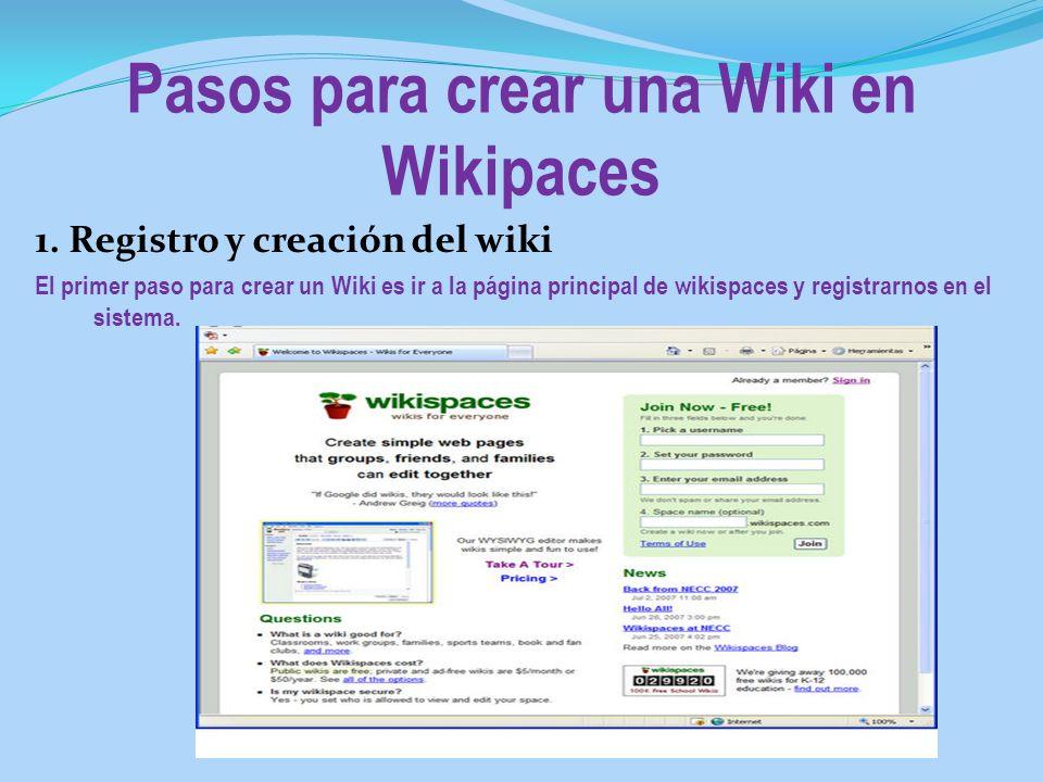 Pasos para crear una Wiki en Wikipaces 1. Registro y creación del wiki El primer paso para crear un Wiki es ir a la página principal de wikispaces y r