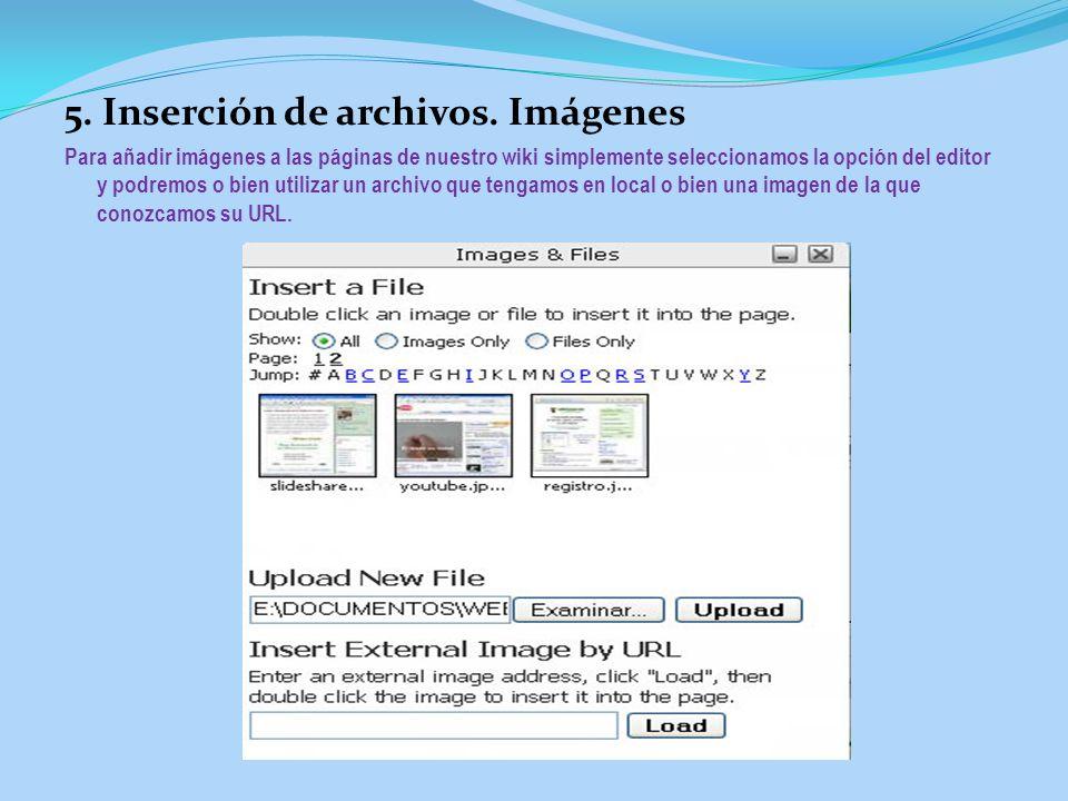 5. Inserción de archivos. Imágenes Para añadir imágenes a las páginas de nuestro wiki simplemente seleccionamos la opción del editor y podremos o bien