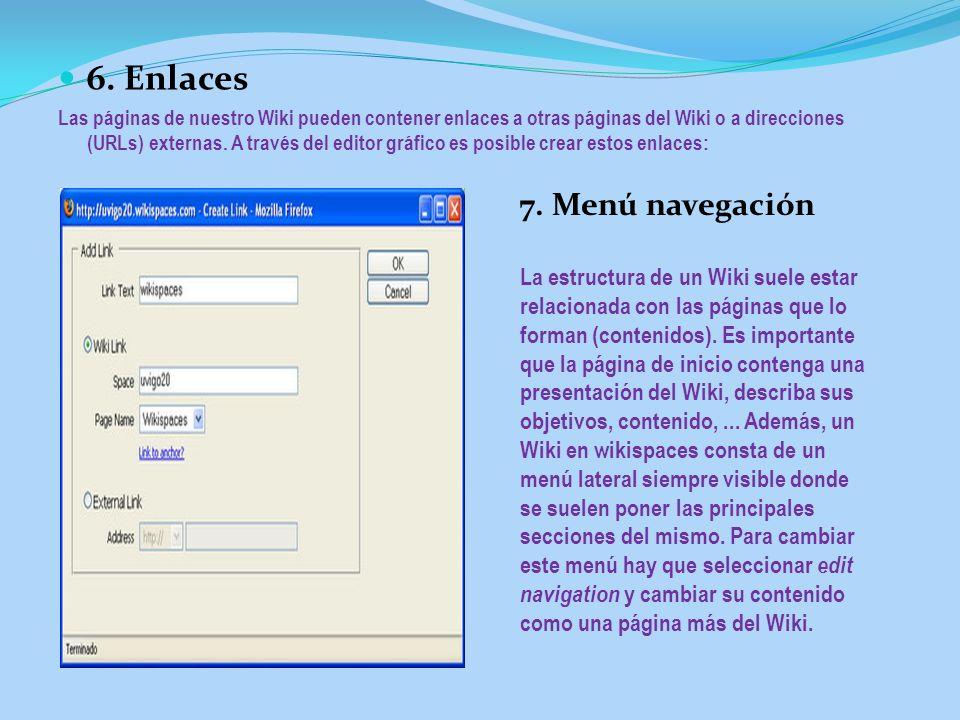 6. Enlaces Las páginas de nuestro Wiki pueden contener enlaces a otras páginas del Wiki o a direcciones (URLs) externas. A través del editor gráfico e