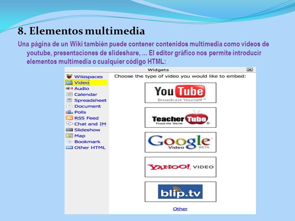 8. Elementos multimedia Una página de un Wiki también puede contener contenidos multimedia como videos de youtube, presentaciones de slideshare,... El