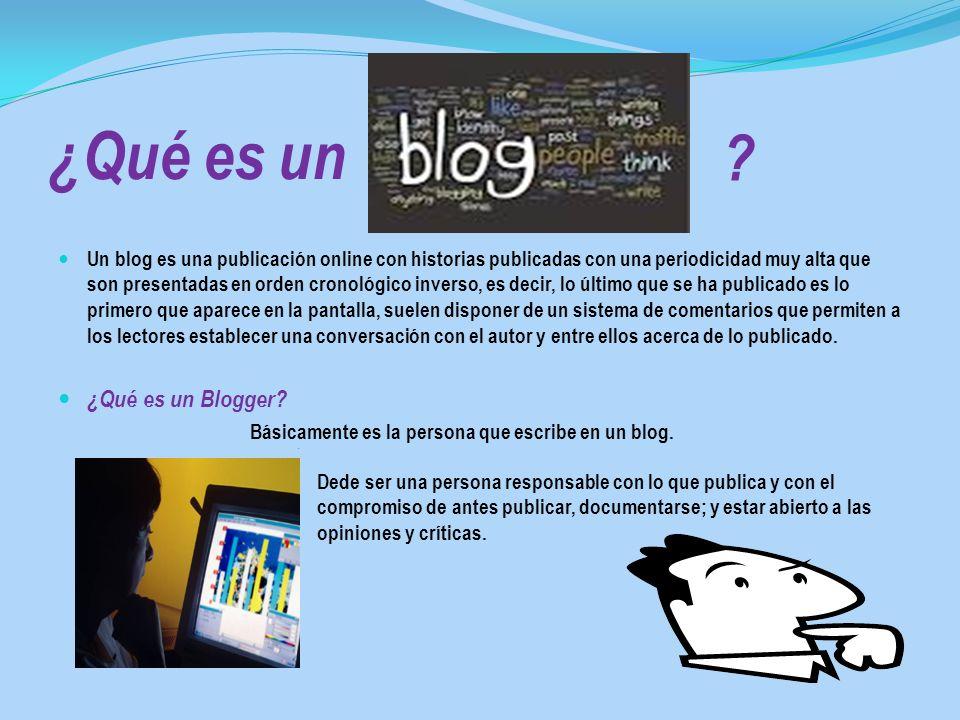 ¿Qué es un Un blog es una publicación online con historias publicadas con una periodicidad muy alta que son presentadas en orden cronológico inverso,