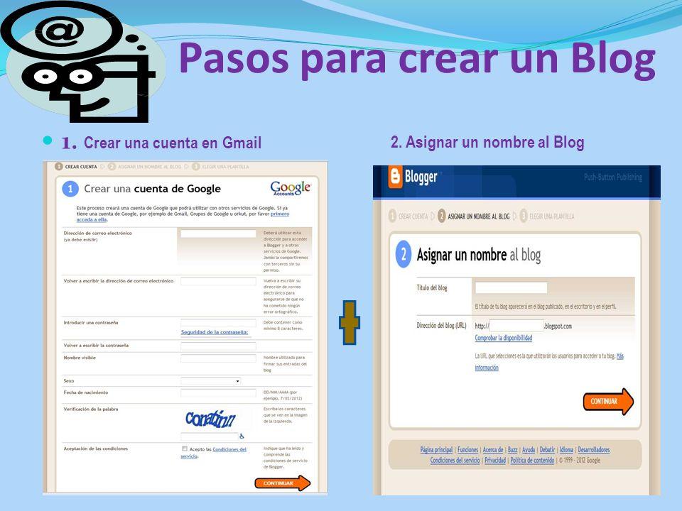 Pasos para crear un Blog 1. Crear una cuenta en Gmail 2. Asignar un nombre al Blog