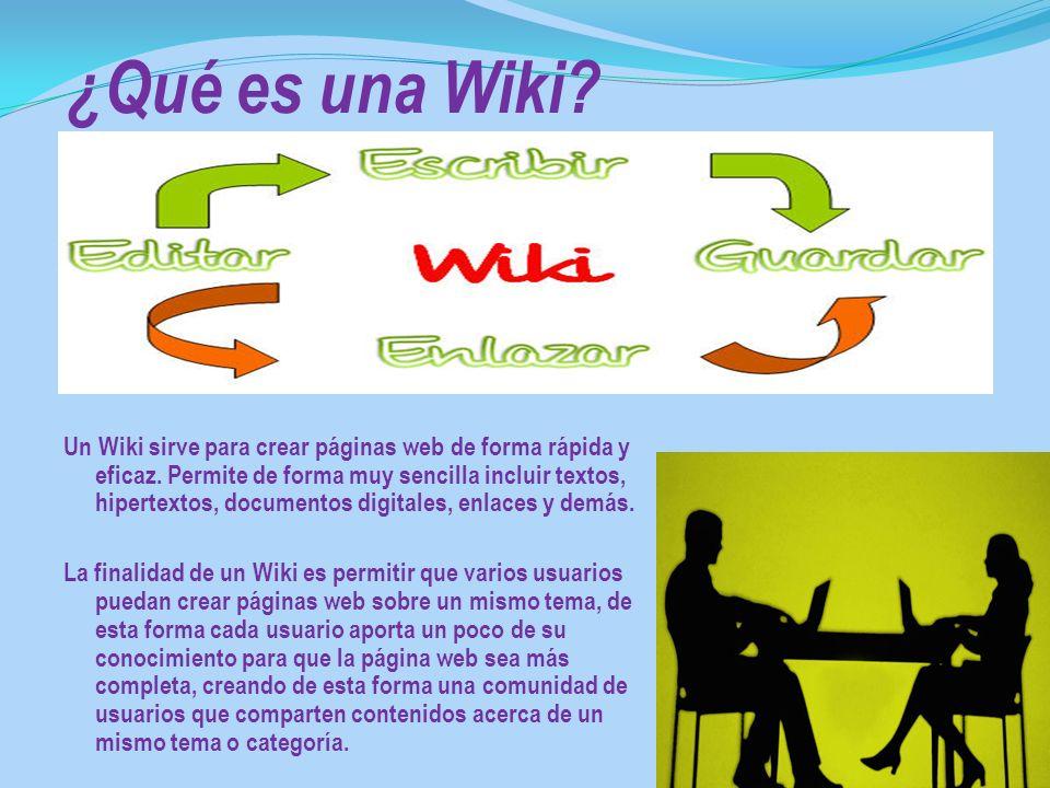¿Qué es una Wiki? Un Wiki sirve para crear páginas web de forma rápida y eficaz. Permite de forma muy sencilla incluir textos, hipertextos, documentos