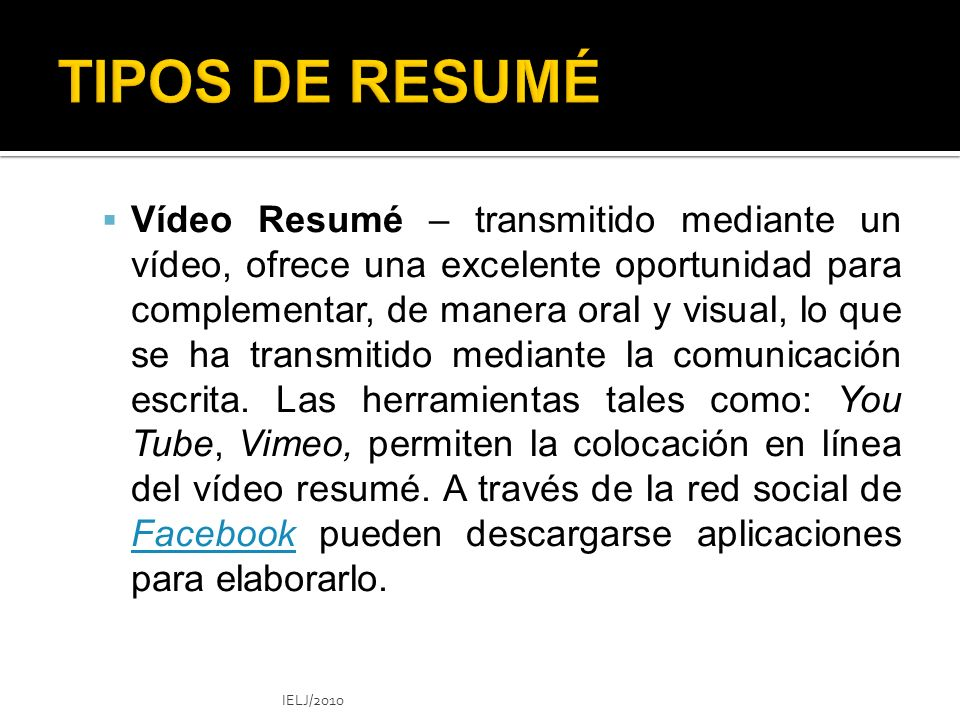 Vídeo Resumé – transmitido mediante un vídeo, ofrece una excelente oportunidad para complementar, de manera oral y visual, lo que se ha transmitido mediante la comunicación escrita.