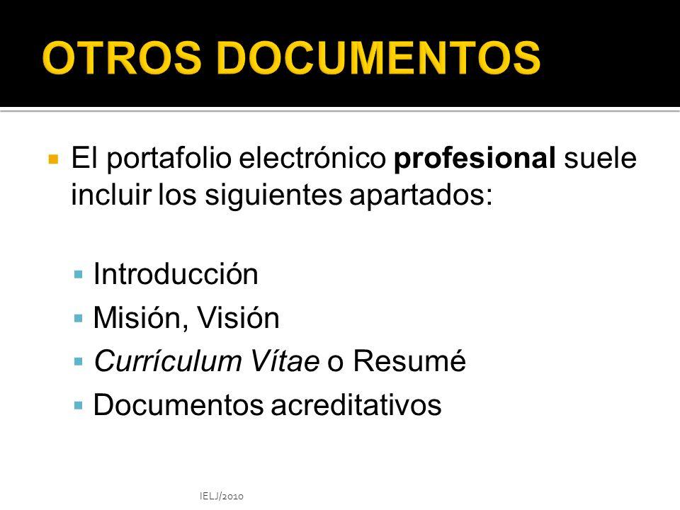 El portafolio electrónico profesional suele incluir los siguientes apartados: Introducción Misión, Visión Currículum Vítae o Resumé Documentos acreditativos IELJ/2010