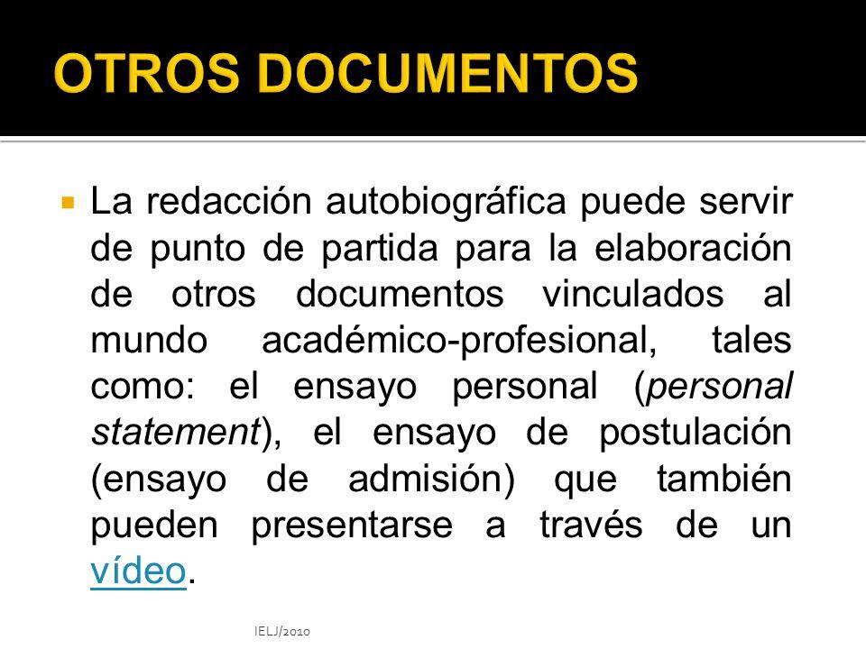 La redacción autobiográfica puede servir de punto de partida para la elaboración de otros documentos vinculados al mundo académico-profesional, tales como: el ensayo personal (personal statement), el ensayo de postulación (ensayo de admisión) que también pueden presentarse a través de un vídeo.