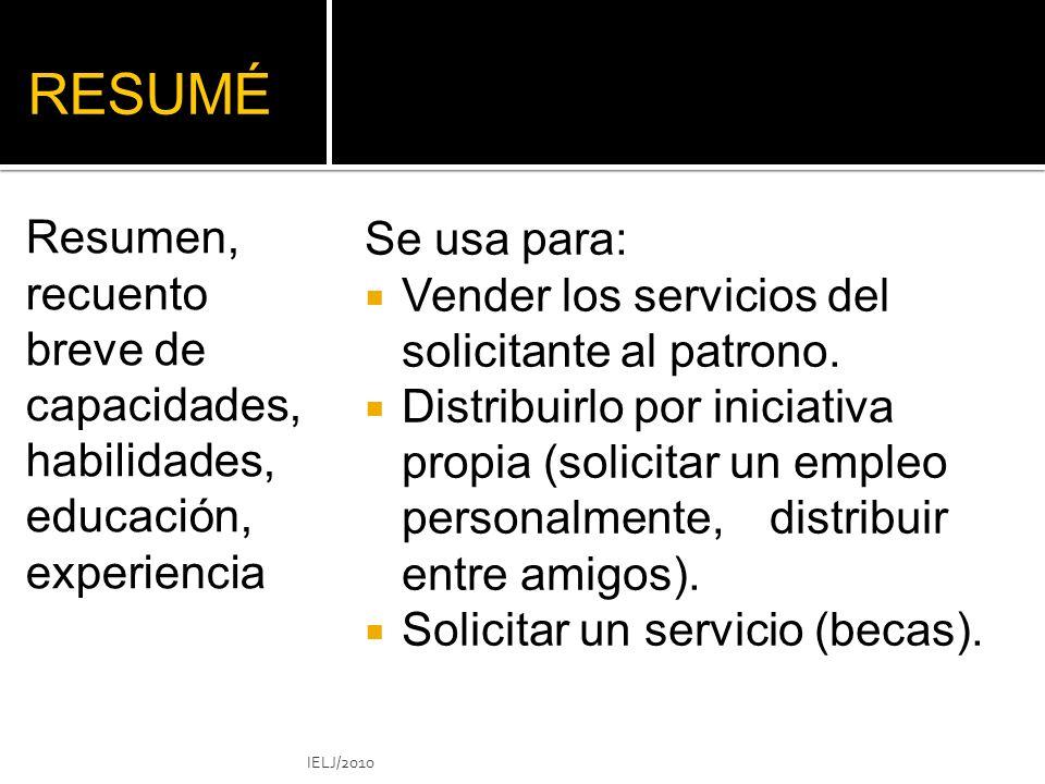 RESUMÉ Se usa para: Vender los servicios del solicitante al patrono.