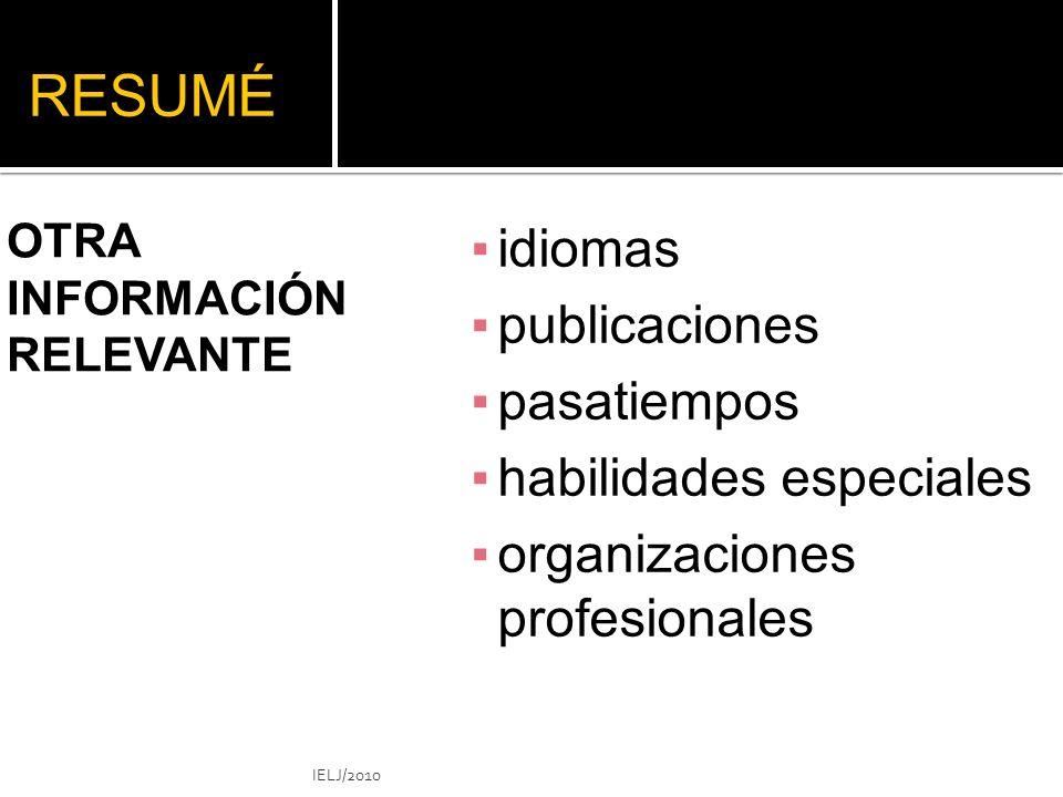 RESUMÉ idiomas publicaciones pasatiempos habilidades especiales organizaciones profesionales OTRA INFORMACIÓN RELEVANTE IELJ/2010