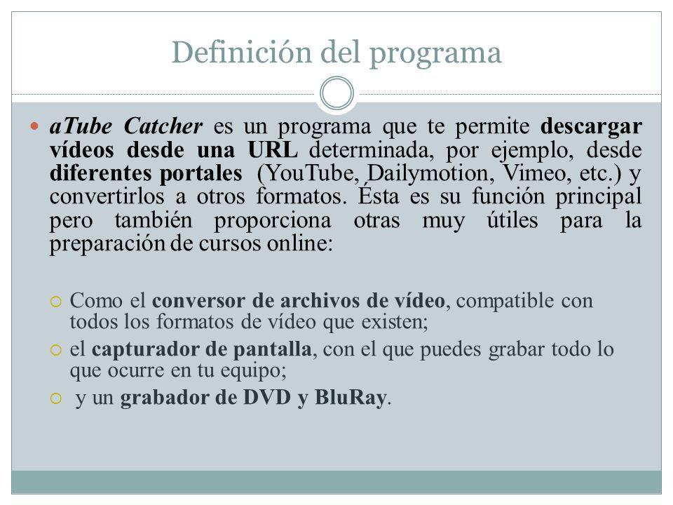 Definición del programa aTube Catcher es un programa que te permite descargar vídeos desde una URL determinada, por ejemplo, desde diferentes portales