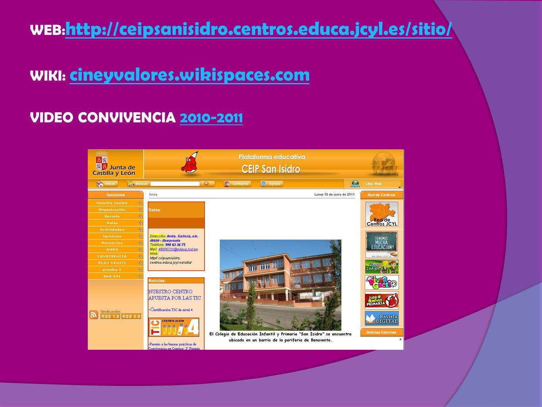 WEB: http://ceipsanisidro.centros.educa.jcyl.es/sitio/ WIKI: cineyvalores.wikispaces.com VIDEO CONVIVENCIA 2010-2011 http://ceipsanisidro.centros.educa.jcyl.es/sitio/ cineyvalores.wikispaces.com2010-2011