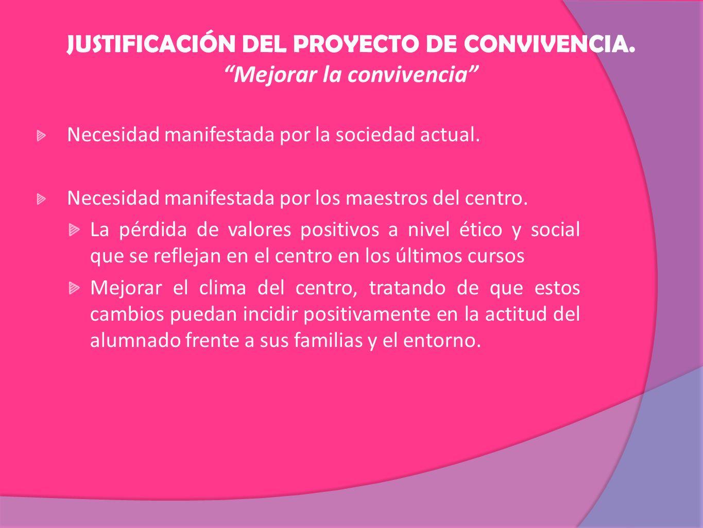 JUSTIFICACIÓN DEL PROYECTO DE CONVIVENCIA. Mejorar la convivencia Necesidad manifestada por la sociedad actual. Necesidad manifestada por los maestros