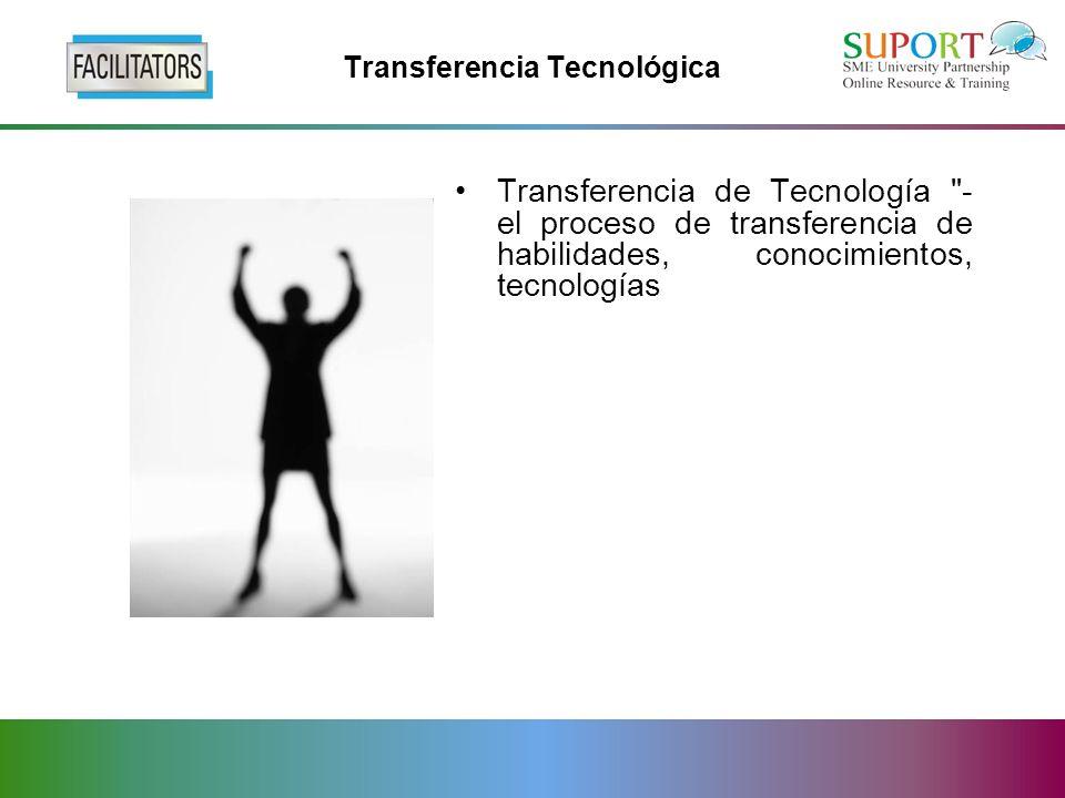 Transferencia Tecnológica Transferencia de Tecnología - el proceso de transferencia de habilidades, conocimientos, tecnologías