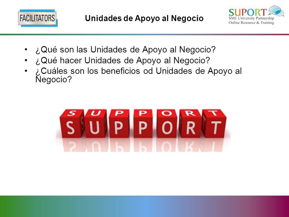 Unidades de Apoyo al Negocio ¿Qué son las Unidades de Apoyo al Negocio.