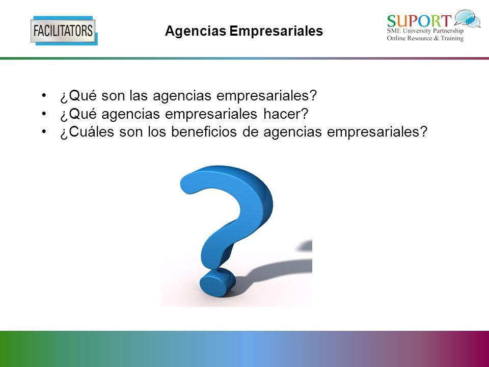 Agencias Empresariales ¿Qué son las agencias empresariales.