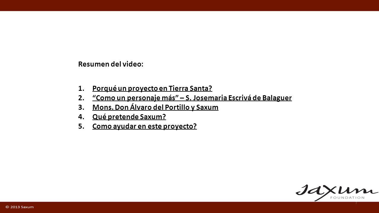 7 Resumen del video: 1.Porqué un proyecto en Tierra Santa? 2.Como un personaje más – S. Josemaria Escrivá de Balaguer 3.Mons. Don Álvaro del Portillo