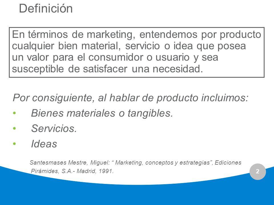 2 Definición En términos de marketing, entendemos por producto cualquier bien material, servicio o idea que posea un valor para el consumidor o usuari