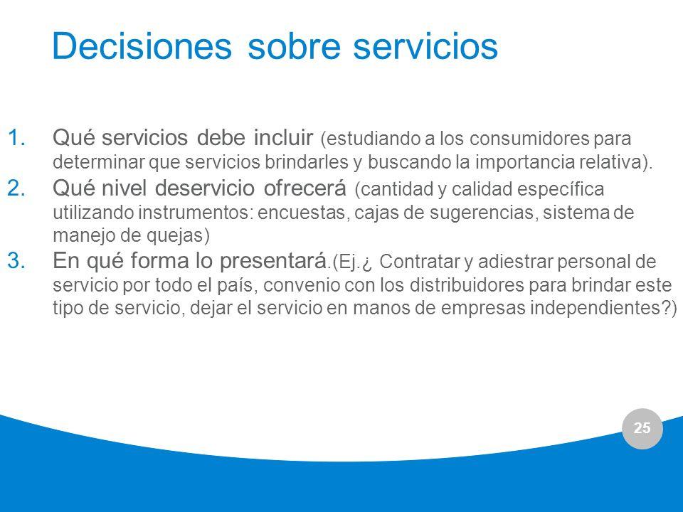 25 Decisiones sobre servicios 1.Qué servicios debe incluir (estudiando a los consumidores para determinar que servicios brindarles y buscando la impor