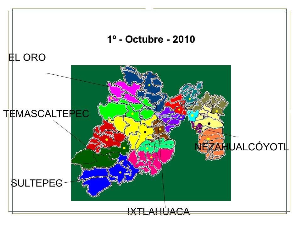 1º - Octubre - 2010 SULTEPEC TEMASCALTEPEC IXTLAHUACA EL ORO NEZAHUALCÓYOTL