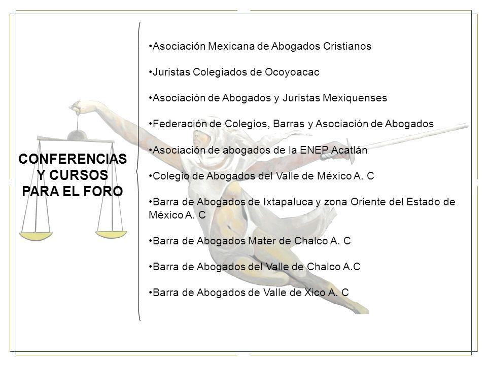 CONFERENCIAS Y CURSOS PARA EL FORO Asociación Mexicana de Abogados Cristianos Juristas Colegiados de Ocoyoacac Asociación de Abogados y Juristas Mexiquenses Federación de Colegios, Barras y Asociación de Abogados Asociación de abogados de la ENEP Acatlán Colegio de Abogados del Valle de México A.