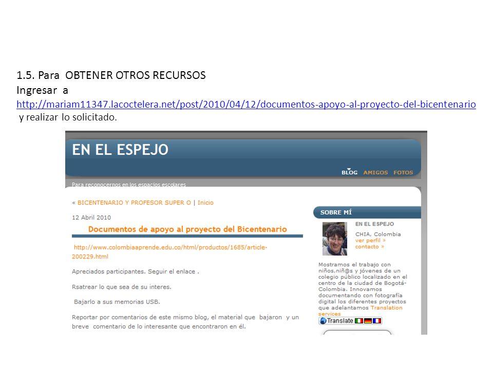 1.5. Para OBTENER OTROS RECURSOS Ingresar a http://mariam11347.lacoctelera.net/post/2010/04/12/documentos-apoyo-al-proyecto-del-bicentenario y realiza