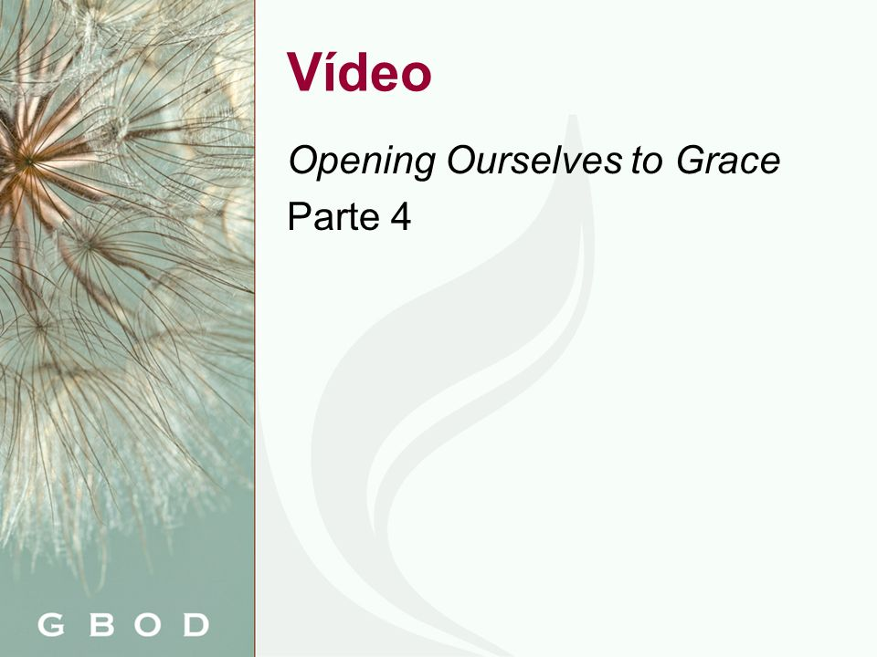 Vídeo Opening Ourselves to Grace Parte 4