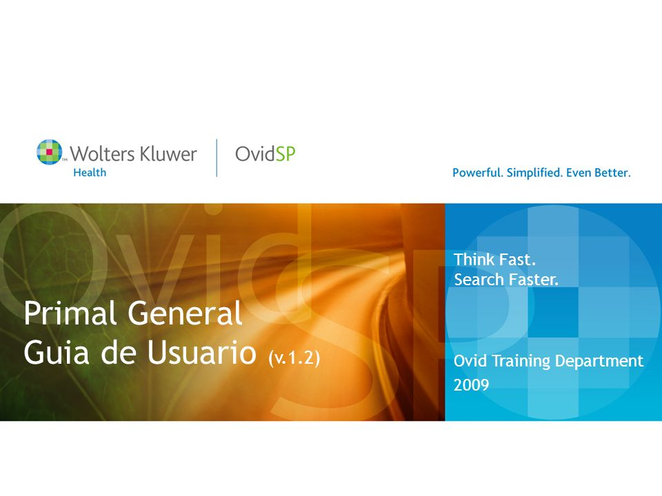 Primal General Guia de Usuario (v.1.2) Ovid Training Department 2009 Think Fast. Search Faster.