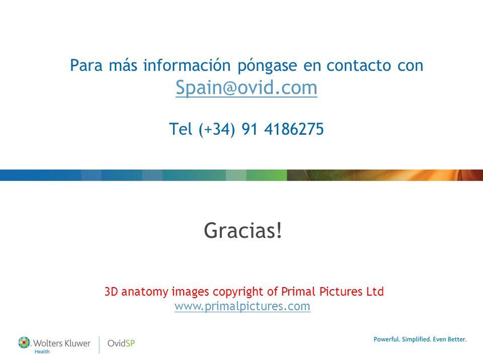 Para más información póngase en contacto con Spain@ovid.com Tel (+34) 91 4186275 Spain@ovid.com Gracias! 3D anatomy images copyright of Primal Picture