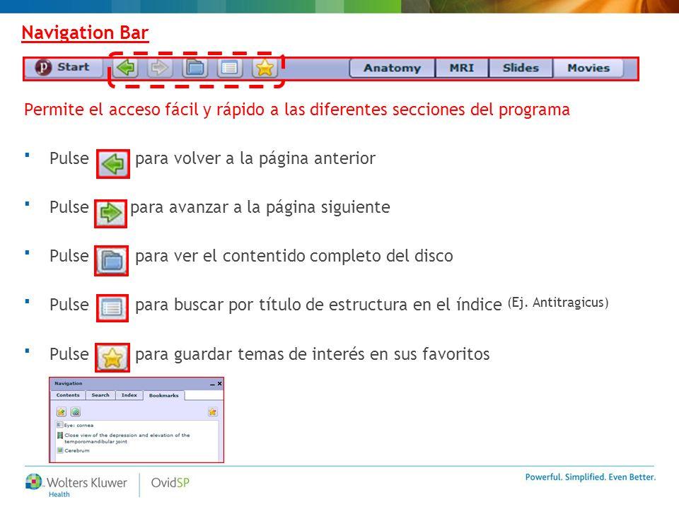 Navigation Bar Permite el acceso fácil y rápido a las diferentes secciones del programa Pulse para volver a la página anterior Pulse para avanzar a la