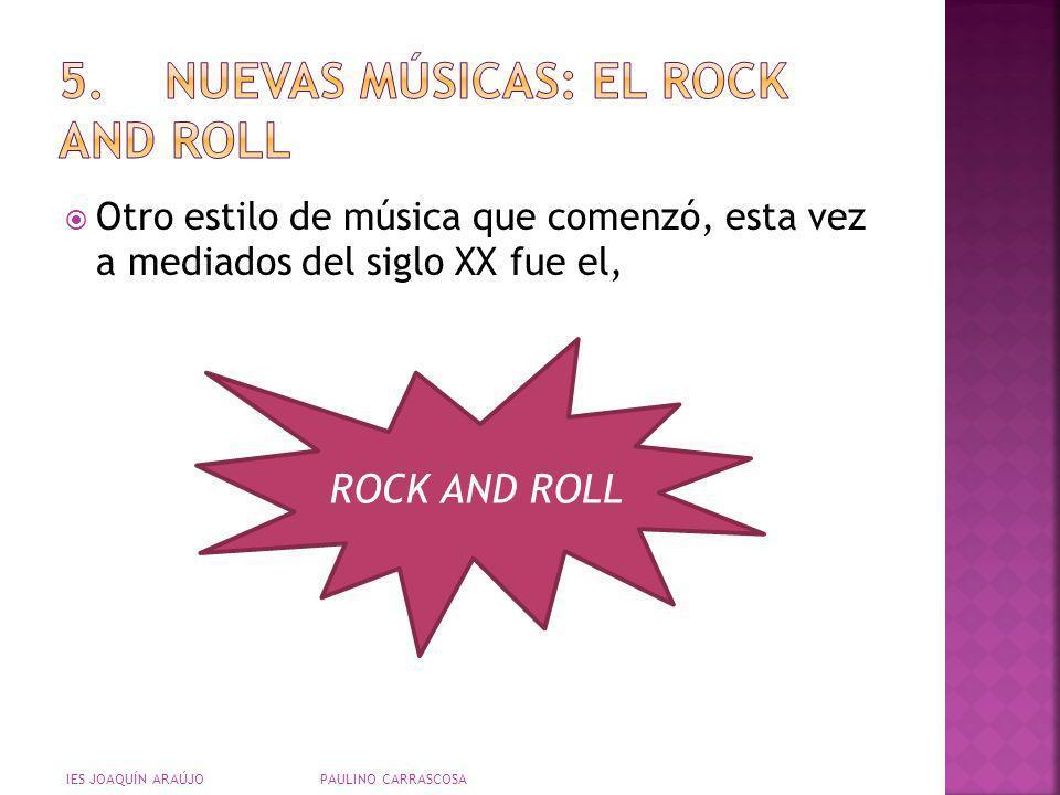 Otro estilo de música que comenzó, esta vez a mediados del siglo XX fue el, IES JOAQUÍN ARAÚJO PAULINO CARRASCOSA ROCK AND ROLL
