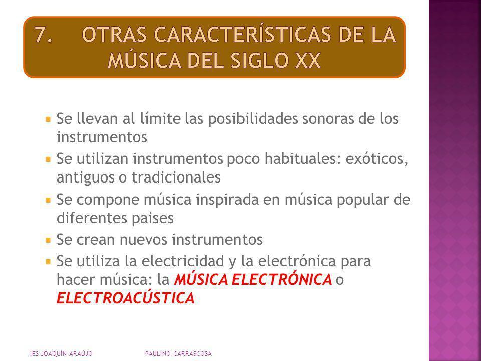 Se llevan al límite las posibilidades sonoras de los instrumentos Se utilizan instrumentos poco habituales: exóticos, antiguos o tradicionales Se comp