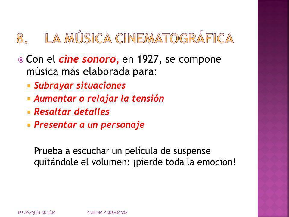 Con el cine sonoro, en 1927, se compone música más elaborada para: Subrayar situaciones Aumentar o relajar la tensión Resaltar detalles Presentar a un