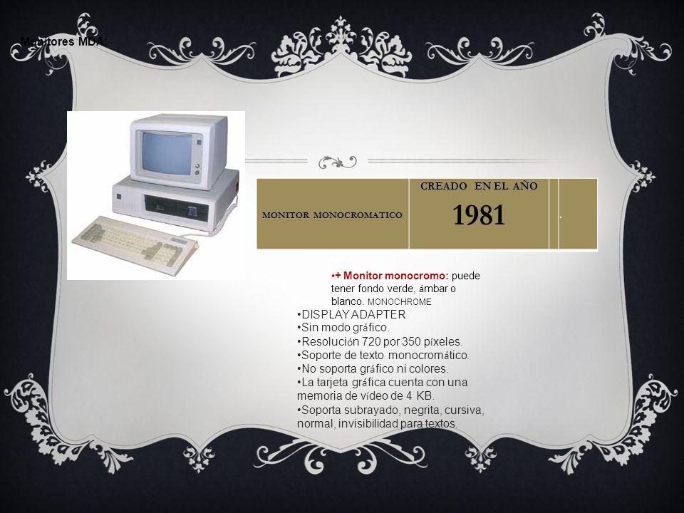Monitores MDA: + Monitor monocromo: puede tener fondo verde, á mbar o blanco. MONOCHROME DISPLAY ADAPTER Sin modo gr á fico. Resoluci ó n 720 por 350