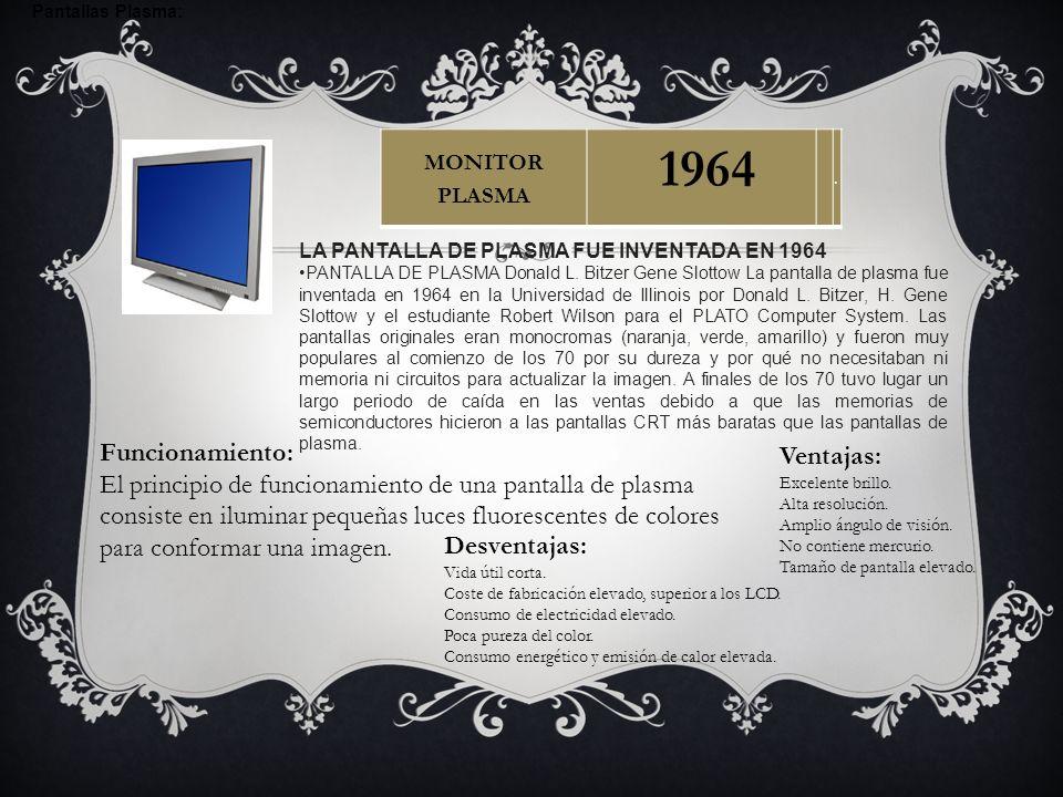 Pantallas Plasma: LA PANTALLA DE PLASMA FUE INVENTADA EN 1964 PANTALLA DE PLASMA Donald L. Bitzer Gene Slottow La pantalla de plasma fue inventada en