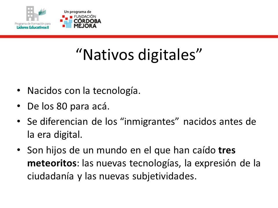 Nativos digitales Nacidos con la tecnología. De los 80 para acá.