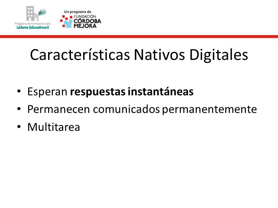 Características Nativos Digitales Esperan respuestas instantáneas Permanecen comunicados permanentemente Multitarea