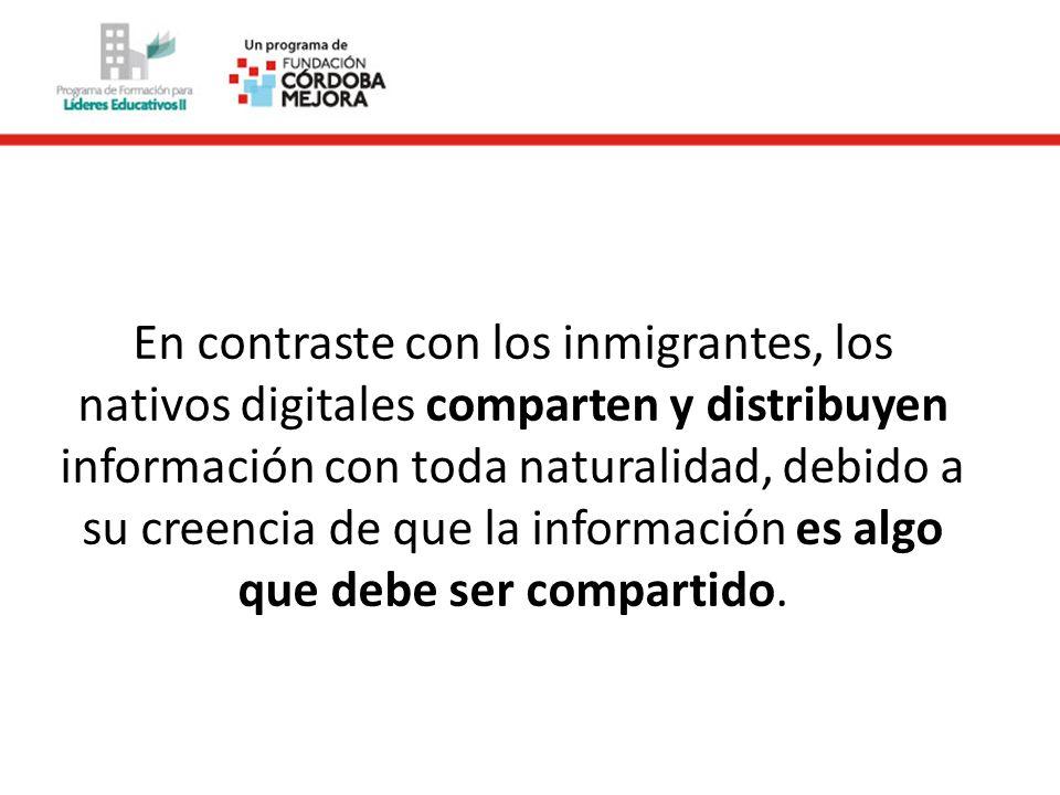 En contraste con los inmigrantes, los nativos digitales comparten y distribuyen información con toda naturalidad, debido a su creencia de que la información es algo que debe ser compartido.
