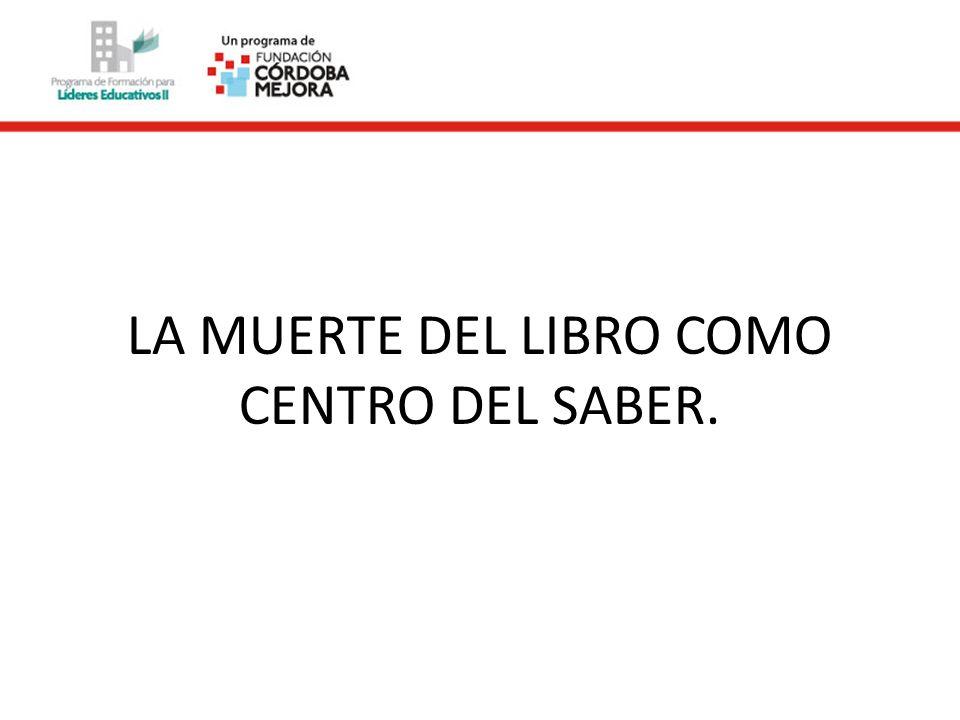 LA MUERTE DEL LIBRO COMO CENTRO DEL SABER.