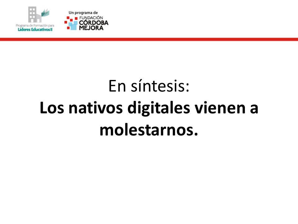 En síntesis: Los nativos digitales vienen a molestarnos.