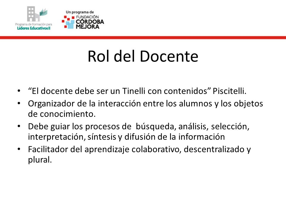 Rol del Docente El docente debe ser un Tinelli con contenidos Piscitelli.