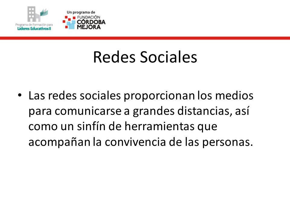 Redes Sociales Las redes sociales proporcionan los medios para comunicarse a grandes distancias, así como un sinfín de herramientas que acompañan la convivencia de las personas.