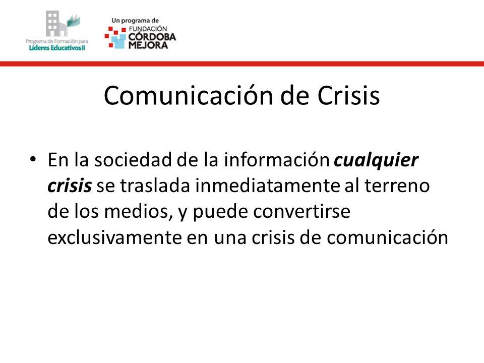 Comunicación de Crisis En la sociedad de la información cualquier crisis se traslada inmediatamente al terreno de los medios, y puede convertirse exclusivamente en una crisis de comunicación
