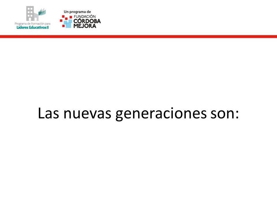 Las nuevas generaciones son:
