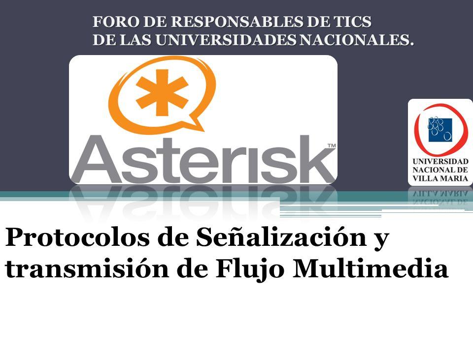 Protocolos de Señalización y transmisión de Flujo Multimedia FORO DE RESPONSABLES DE TICS FORO DE RESPONSABLES DE TICS DE LAS UNIVERSIDADES NACIONALES