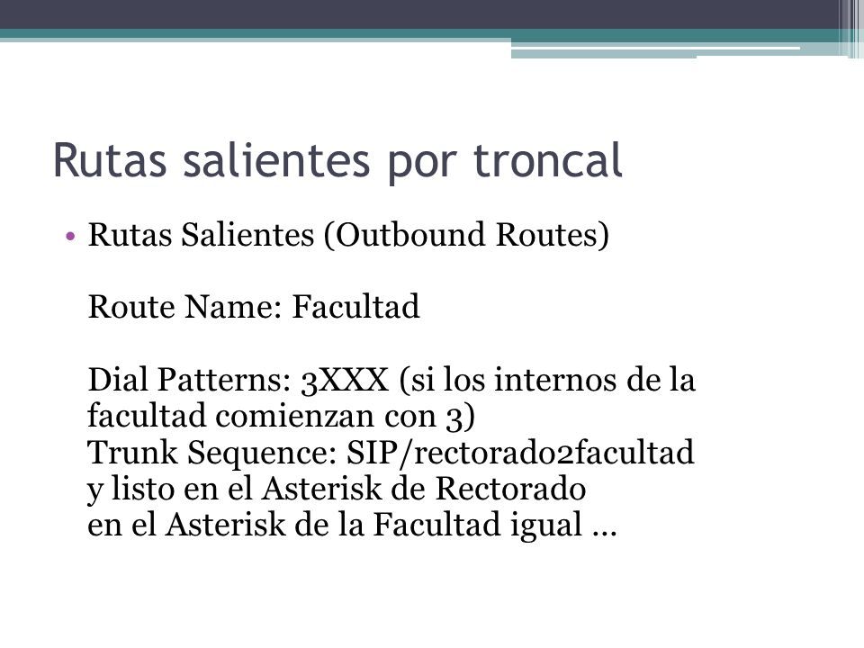 Rutas salientes por troncal Rutas Salientes (Outbound Routes) Route Name: Facultad Dial Patterns: 3XXX (si los internos de la facultad comienzan con 3